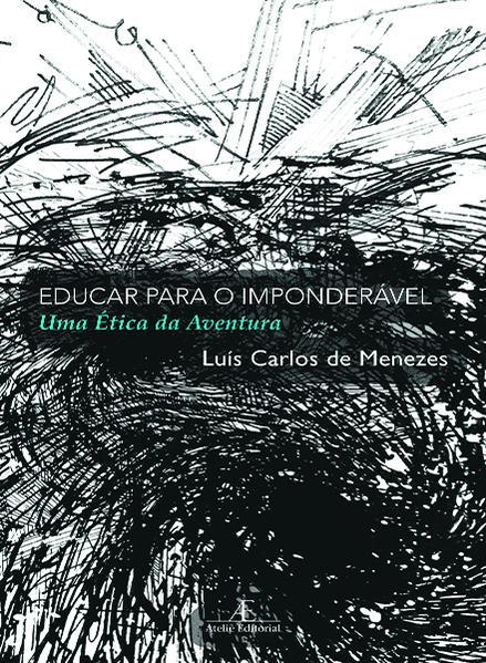 Educar para o Imponderável. Uma Ética da Aventura, livro de Luís Carlos de Menezes