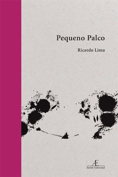 Pequeno Palco. Poemas 2013-2019, livro de Ricardo Lima