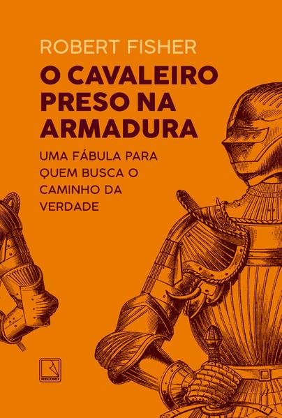 O cavaleiro preso na armadura, livro de Robert Fisher