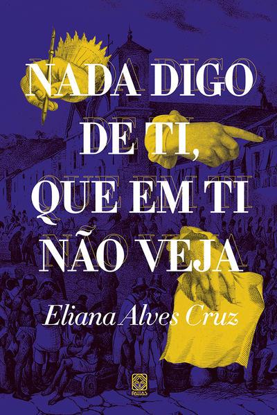 Nada digo de ti, que em ti não veja, livro de Eliana Alves Cruz