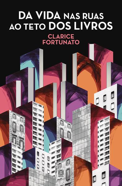 Da vida nas ruas ao teto dos livros, livro de Clarice Fortunato