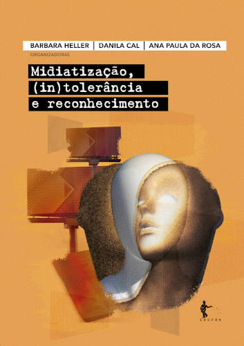 Midiatização, (in)tolerância e reconhecimento, livro de Barbara Heller, Danila Cal, Ana Paula da Rosa (orgs.)