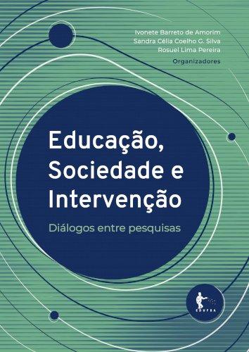 Educação, sociedade e intervenção: diálogos entre pesquisas, livro de Ivonete Barreto de Amorim, Sandra Célia Coelho G. Silva, Rosuel Lima Pereira (orgs.)