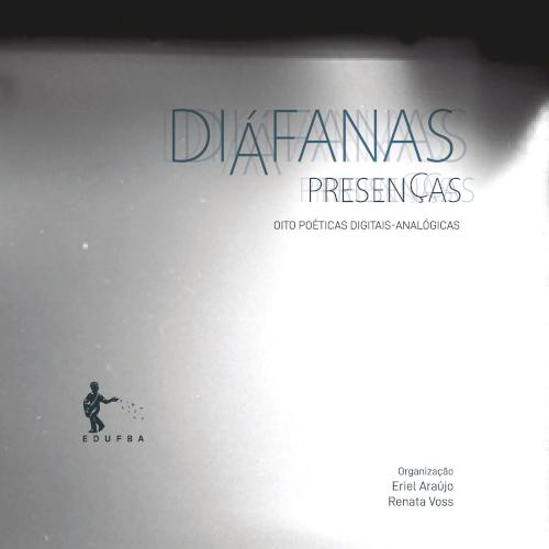 Diáfanas presenças: oito poéticas digitais-analógicas, livro de Eriel Araújo, Renata Voss (orgs.)
