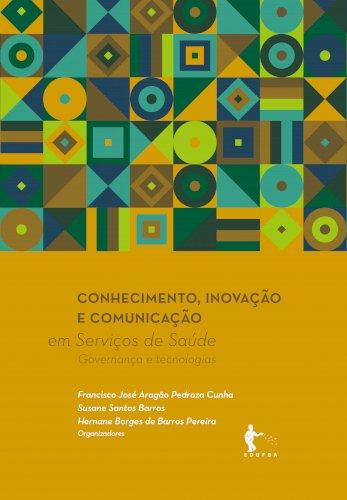 Conhecimento, inovação e comunicação em serviços de saúde: governança e tecnologias, livro de Francisco José Aragão Pedroza Cunha, Susane Santos Barros, Hernane Borges de Barros (orgs.))