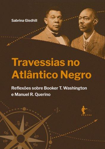 Travessias no Atlântico Negro: reflexões sobre Booker T. Washington e Manuel R. Querino, livro de Sabrina Gledhill