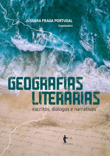 Geografias literárias: escritos, diálogos e narrativas, livro de Jussara Fraga Portugal (org.)