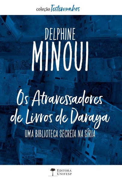 Os Atravessadores de Livros de Daraya. Uma biblioteca secreta na Síria, livro de Delphine Minoui