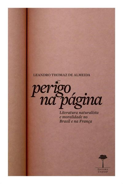 Perigo na Página. Literatura naturalista e moralidade no Brasil e na França, livro de Leandro Thomaz de Almeida