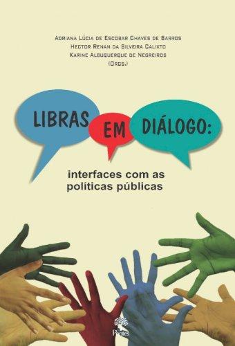 Libras em diálogo: interfaces com as políticas públicas, livro de Adriana Lúcia de Escobar Chaves de Barros, Hector Renan da Silveira Calixto, Karine Albuquerque de Negreiros (orgs.)