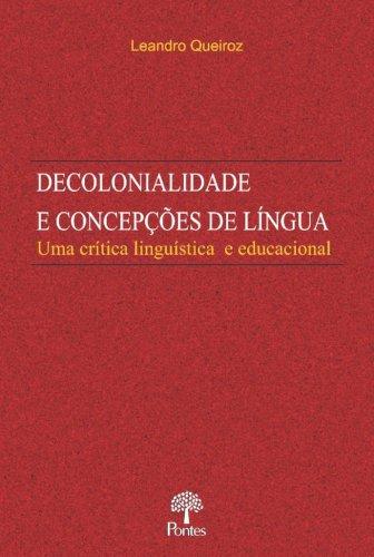 Decolonialidade e concepções de língua. Uma crítica linguística e educacional, livro de Leandro Queiroz