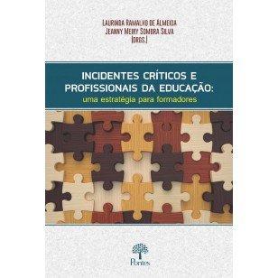 Incidentes críticos e profissionais da educação: uma estratégia para formadores, livro de Laurinda Ramalho de Almeida, Jeanny Meiry Sombra Silva (orgs.)