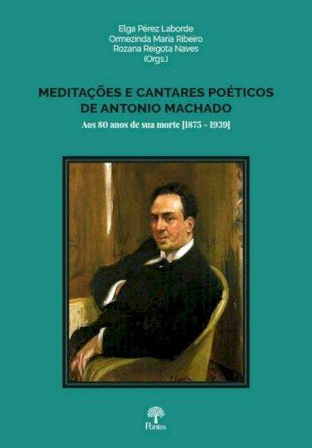 Meditações e cantares poéticos de Antonio Machado - Aos 80 anos de sua morte [1875-1939], livro de Elga Pérez Laborde, Ormezinda Maria Ribeiro, Rozana Reigota Naves (orgs.)