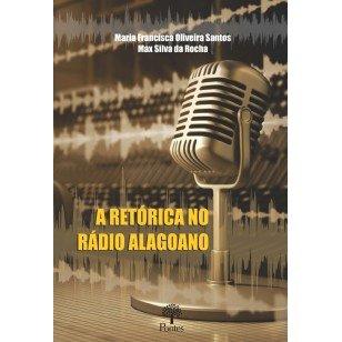 A retórica no rádio alagoano, livro de Maria Francisca Oliveira Santos, Max Silva da Rocha