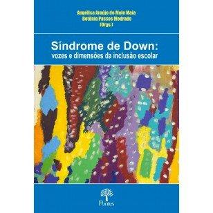 Síndrome de Down: vozes e dimensões da inclusão escolar, livro de Angélica Araújo de Melo Maia, Betânia Passos Medrado (orgs.)