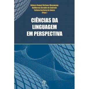 Ciências da linguagem em perspectiva, livro de Débora Raquel Hettwer Massmann, Guilherme Beraldo de Andrade, Tatiana Barbosa de Sousa (orgs.)
