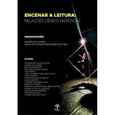 Encenar a leitura: relações cênico-midiáticas, livro de André Luís Gomes, Maria da Glória Magalhães dos Reis