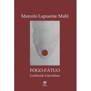 Fogo-fátuo combustão espontânea, livro de Marcelo Lapuente Mahl