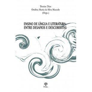 Ensino de língua e literatura: entre desafios e descobertas, livro de Denise Dias, Ondina Maria da Silva Macedo (orgs.)