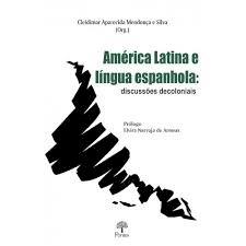 América Latina e língua espanhola: discussões decoloniais, livro de Cleidimar Aparecida Mendonça e Silva