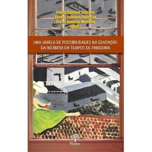 Uma janela de possibilidades na educação da infância em tempos de pandemia, livro de Emilia Cipriano Sanches, Sandra Cavaletti Toquetão, Shirlei Nadaluti Monteiro (orgs.)