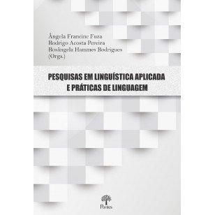 Pesquisas em linguística aplicada e práticas de linguagem, livro de Ângela Francine Fuza, Rodrigo Acosta Pereira, Rosângela Hammes Rodrigues (orgs.)
