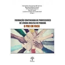 Formação continuada de professores de língua inglesa no Paraná: O PDE em foco, livro de Samantha Gonçalves M. Ramos, Michele Salles