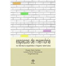 Espaços de memória na literatura espanhola e hispano-americana, livro de Rosane Maria Cardoso, Luciana Ferrari Montemezzo