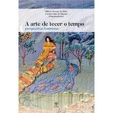 A arte de tecer o tempo: perspectivas feministas, livro de Hildete Pereira de Melo, Lorena Lima de Moraes