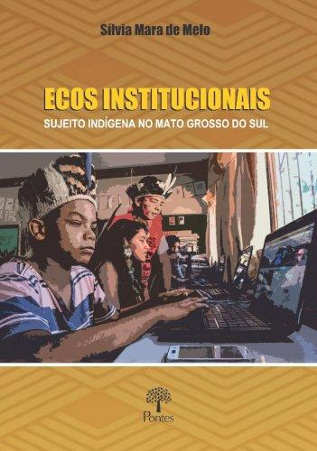 Ecos institucionais: Sujeito indígena no Mato Grosso do Sul, livro de Sílvia Mara de Melo