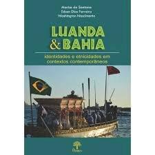 Luanda & Bahia: identidades e etnicidades em contextos contemporâneos, livro de Marise de Santana, Edson Dias Ferreira, Washington Nascimento