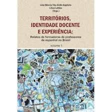 Territórios, identidade docente e experiência: Relatos de formadoras de professores de espanhol no Brasil - Volume 1, livro de Lívia Márcia Tiba Rádis Baptista, Lílian Latties