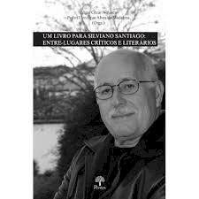 Um livro para Silvano Santiago: Entre-Lugares críticos e literários, livro de Edgar Cézar Nolasco, Pedro Henrique Alves de Medeiros
