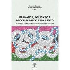 Gramática, aquisição e processamento linguístico: subsídios para o professor de língua portuguesa, livro de Simone Guesser, Núbia Ferreira Rech