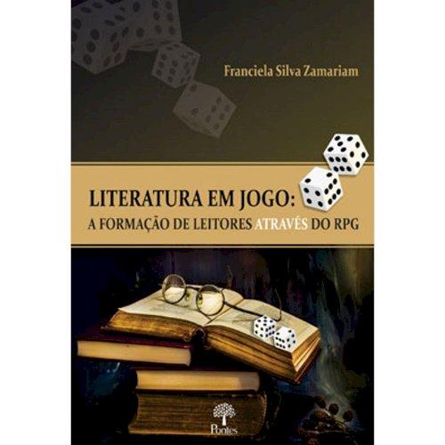 Literatura em jogo: A formação de leitores através do rpg, livro de Franciela Silva Zamariam