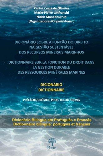 Dicionário sobre a função do direito na gestão sustentável dos recursos minerais marinhos, livro de Carina Costa de Oliveira, Marie-Pierre Lanfranchi, Nitish Monebhurrn