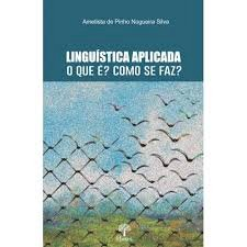 Linguística aplicada: O que é? Como se faz?, livro de Ametista de Pinho Nogueira Silva