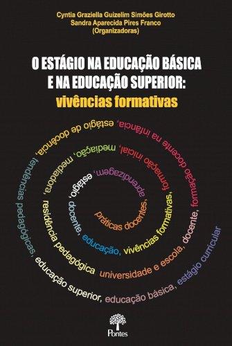 O Estágio na educação básica e na educação superior: Vivências formativas, livro de Cyntia Graziella Guizelim Simões Girotto, Sandra Aparecida Pires Franco