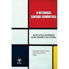 A interface sintaxe-semântica: adjetivos e advérbios numa perspectiva formal, livro de Ana Paula Quadros Gomes