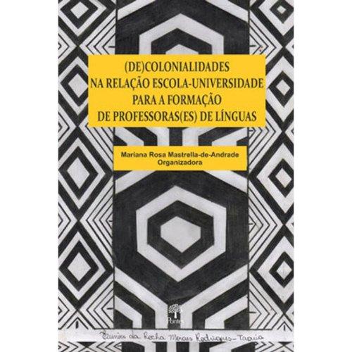 (DE) colonialidades na relação escola-universidade para a formação de professoras(es) de línguas, livro de Mariana Rosa Mastrella-de-Andrade