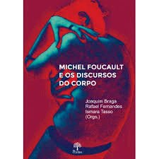 Michel Foucault e os discursos do corpo, livro de Joaquim Braga, Rafael Fernandes, Ismara Tasso