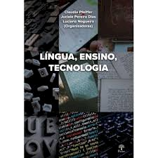 Língua, ensino, tecnologia, livro de Claudia Pfeiffer, Juciele Pereira Dias, Luciana Nogueira