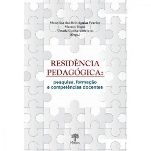 Residência pedagógica: pesquisa, formação e competências docentes, livro de Monalisa dos Reis Aguiar Pereira, Marcos Bispo, Úrsula Cunha Anecleto