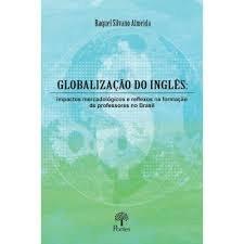 Globalização do inglês: impactos mercadológicos e reflexos na formação de professores no Brasil, livro de Raquel Silvano Almeida