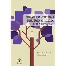 Formando formadores para a escola básica do século XXI: relatos de pesquisa V, livro de Lílian Ghiuro Passareli