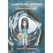 A Gruta de cristais: o despertar de Clara, livro de Carolina Tournieux