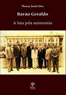Barão Geraldo: a luta pela autonomia (1910-1960) , livro de Warney Smith Silva