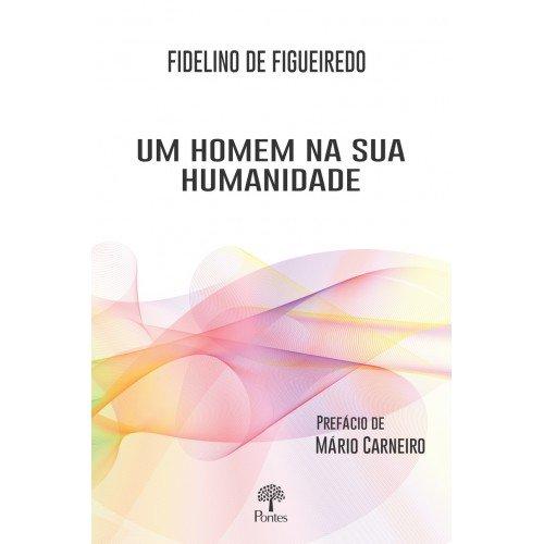 Um homem na sua humanidade, livro de Fidelino de Figueiredo