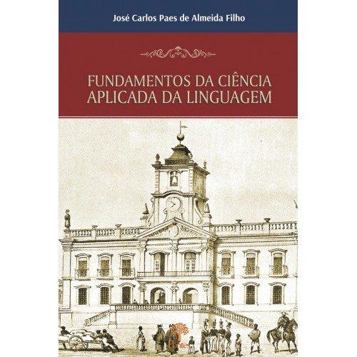 Fundamentos da ciência aplicada da linguagem, livro de José Carlos Paes de Almeida Filho