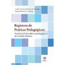Registros de práticas pedagógicas: o potencial do caderno pedagógico e do módulo didático, livro de Isabel Cristina Michelan de Azevedo, Raquel  Meister Ko. Freitag